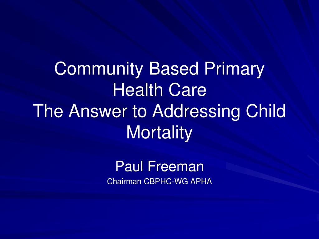community based primary health care the answer to addressing child mortality l.