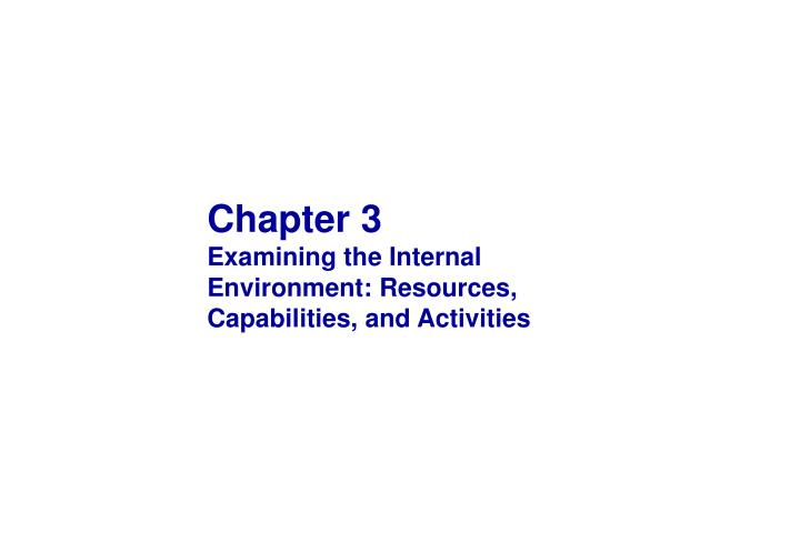 chapter 3 examining the internal environment resources capabilities and activities n.