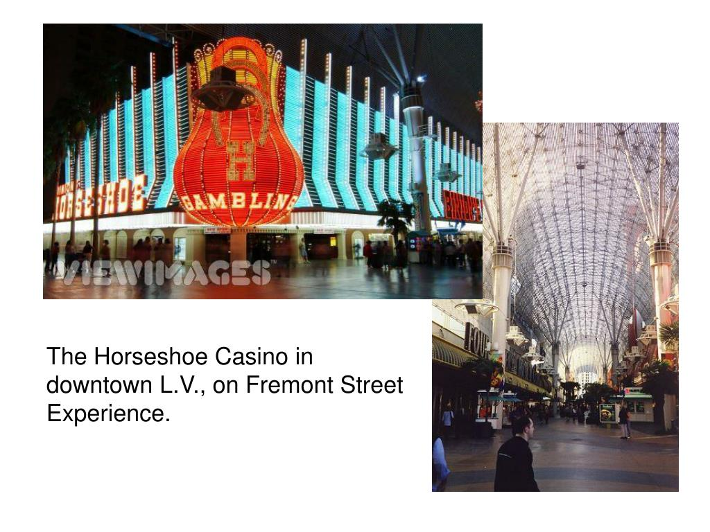The Horseshoe Casino in downtown L.V., on Fremont Street Experience.