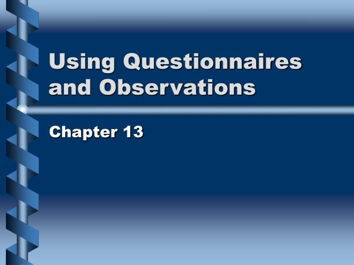 Using questionnaires and observations