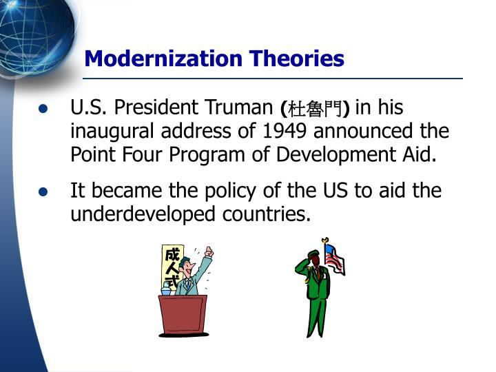 modernization theory essay gloval development The roots of modernization theory originate from sociologists druthers and townies, who argued that societies evolve through predictable stages towards modernity roosts, an american sociologist, created the five stages of the development ladder the first stage of development is, traditional.
