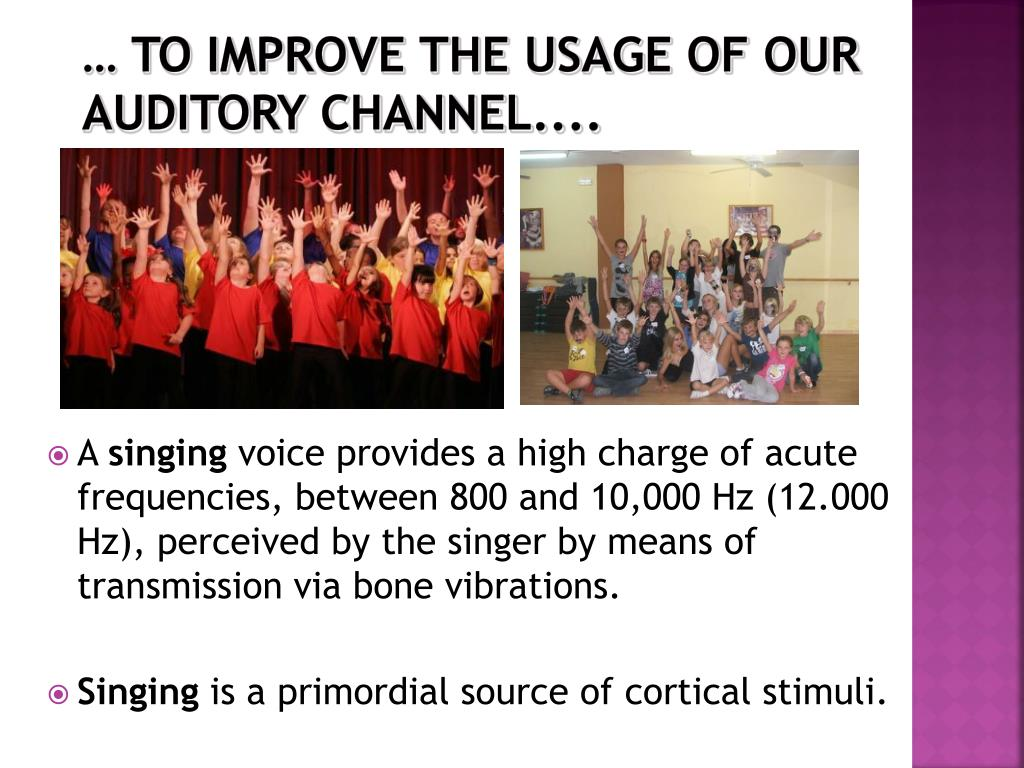 … to improve the usage of our auditory channel....