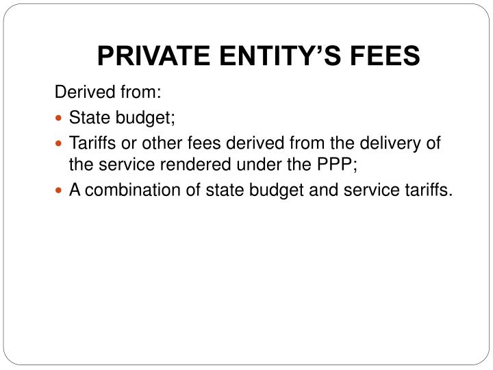 PRIVATE ENTITY'S FEES