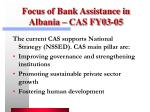 focus of bank assistance in albania cas fy03 05