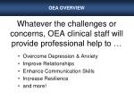 whatever the challenges or concerns oea clinical staff will provide professional help to