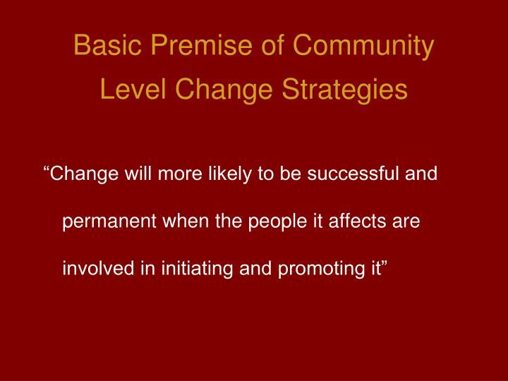 Basic premise of community level change strategies