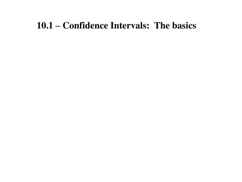 10.1 – Confidence Intervals:  The basics