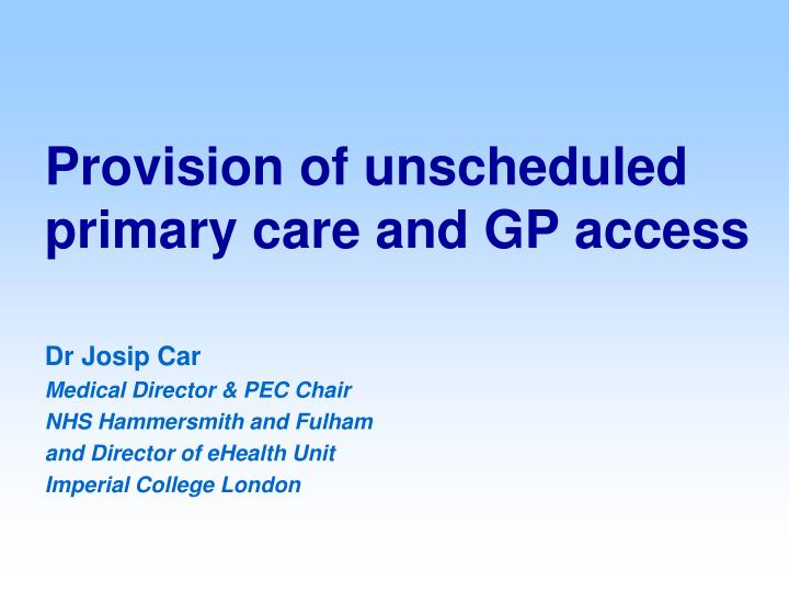 Provision of unscheduled primary care and gp access