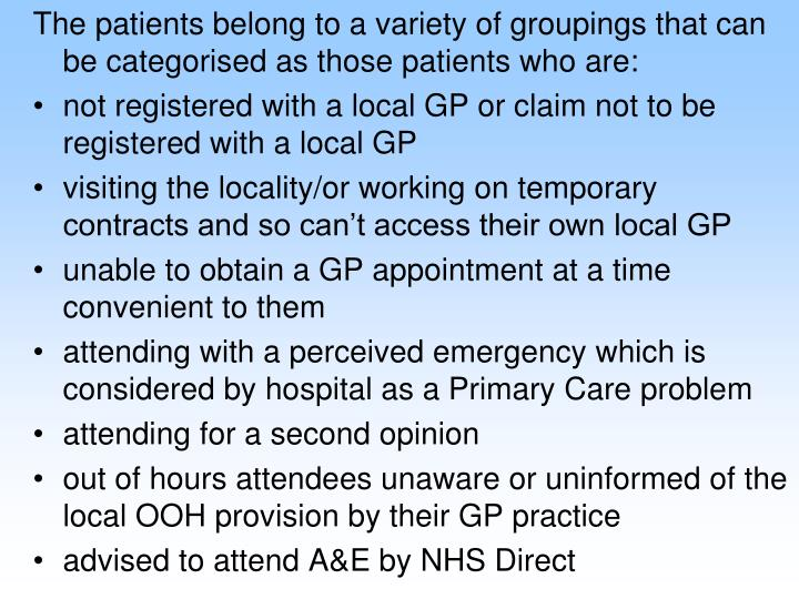 The patients belong to a variety of groupings that can be categorised as those patients who are: