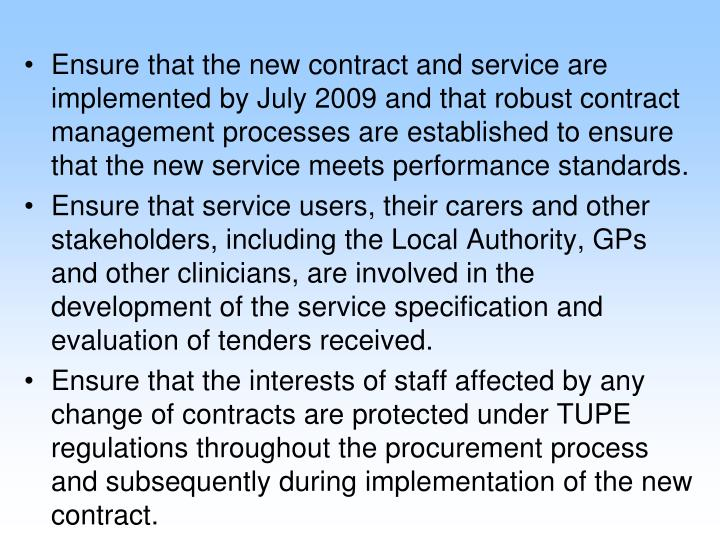 Ensure that the new contract and service are implemented by July 2009 and that robust contract management processes are established to ensure that the new service meets performance standards.