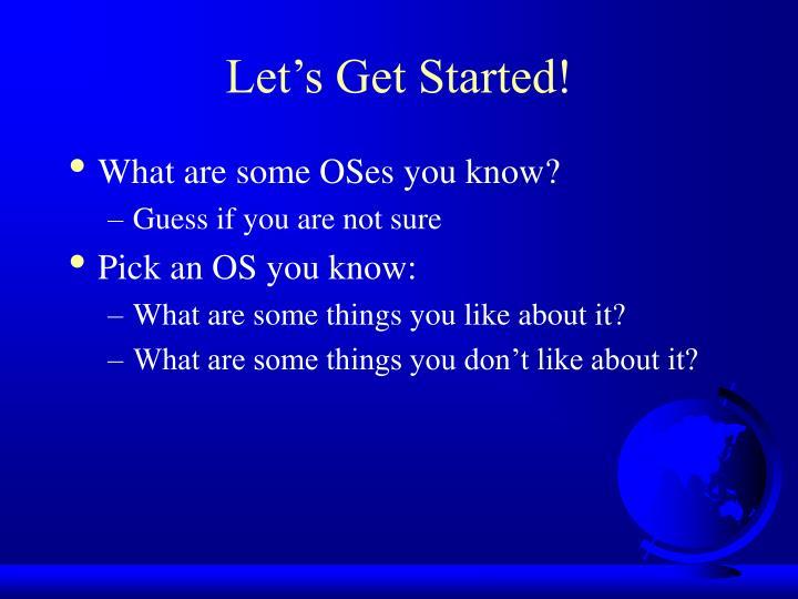 Let s get started