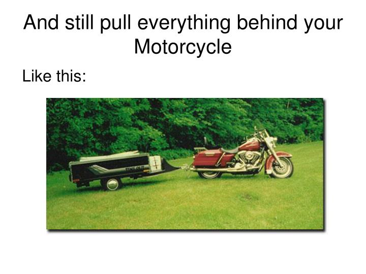 And still pull everything behind your Motorcycle