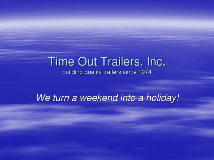 Time Out Trailers, Inc.