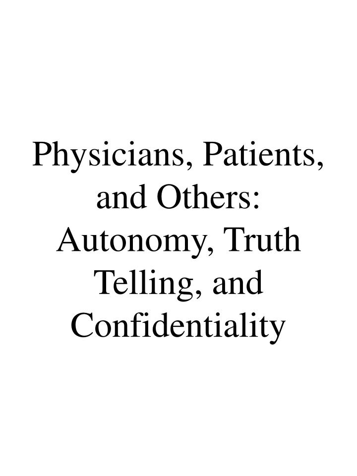 truth telling privacy and confidentiality Medical ethics is a system of moral principles that apply values to the practice of clinical medicine and in scientific research and truth-telling was not emphasized to a large extent before the hiv era autonomy confidentiality confidentiality is.