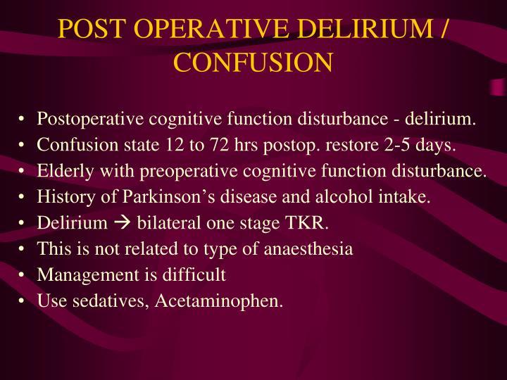 POST OPERATIVE DELIRIUM / CONFUSION