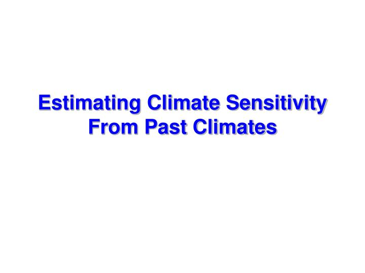 estimating climate sensitivity from past climates n.