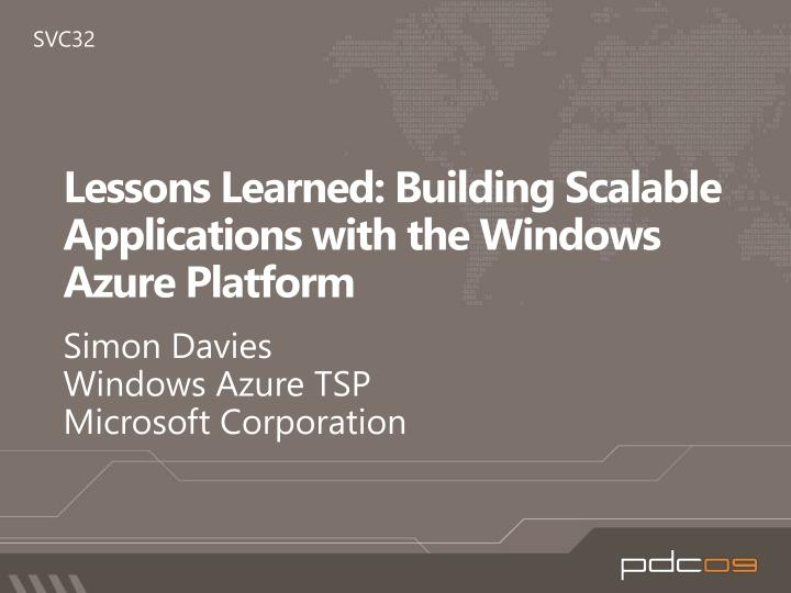 lessons learned building scalable applications with the windows azure platform n.