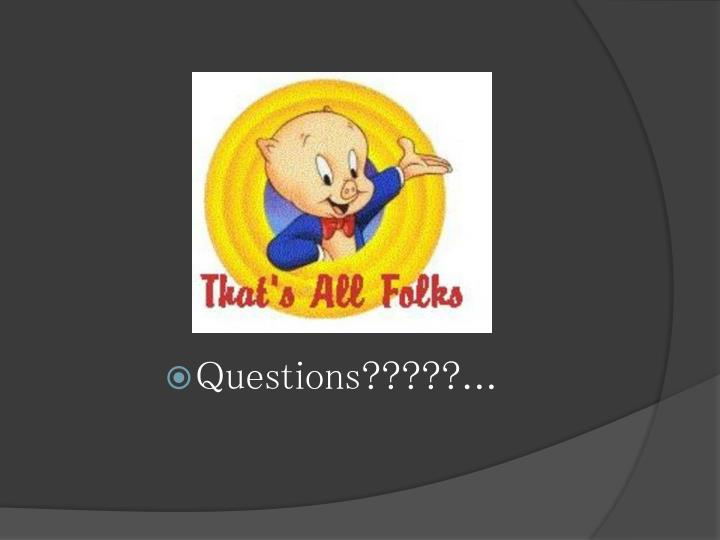 Questions?????...