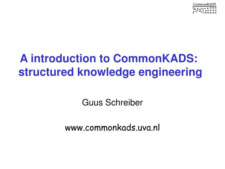 A introduction to commonkads structured knowledge engineering