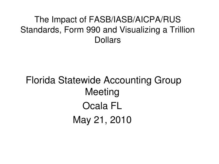 the impact of fasb iasb aicpa rus standards form 990 and visualizing a trillion dollars n.