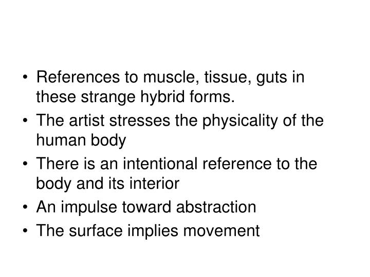 References to muscle, tissue, guts in these strange hybrid forms.