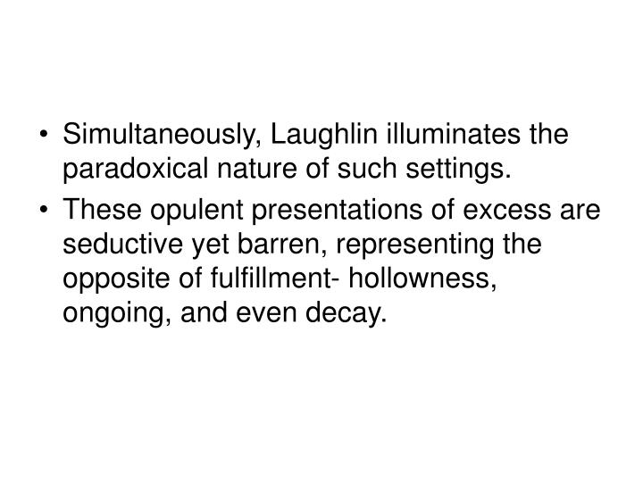Simultaneously, Laughlin illuminates the paradoxical nature of such settings.