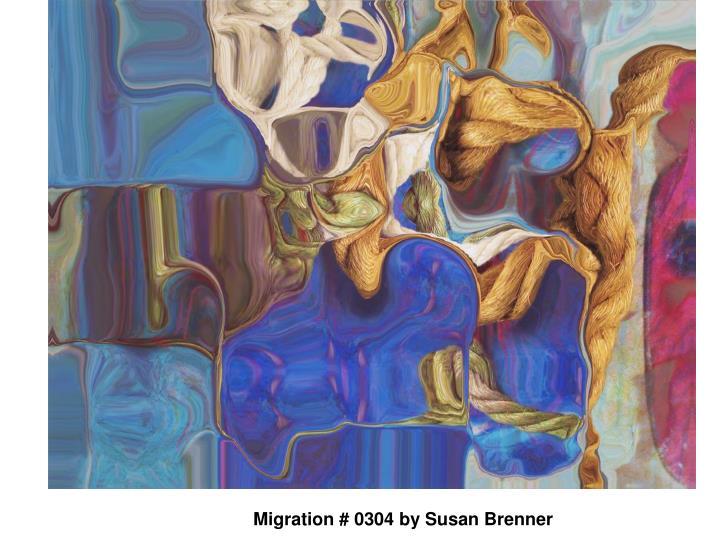 Migration # 0304 by Susan Brenner