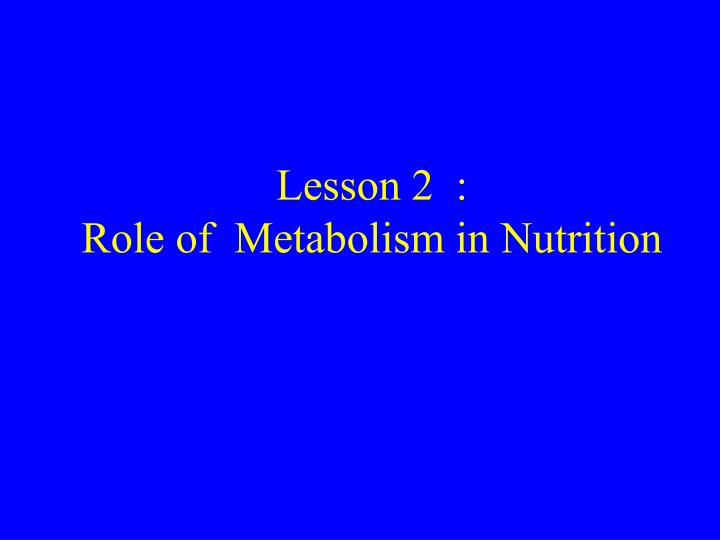 lesson 2 role of metabolism in nutrition n.