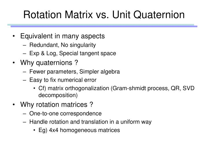 Rotation Matrix vs. Unit Quaternion