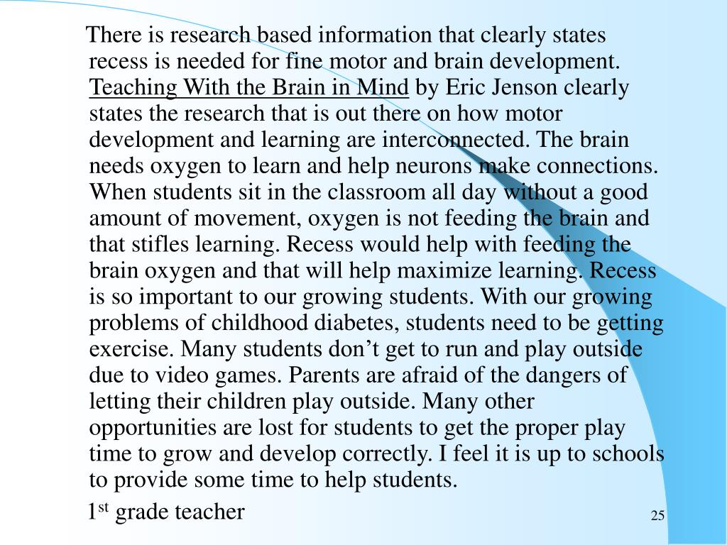 There is research based information that clearly states recess is needed for fine motor and brain development.