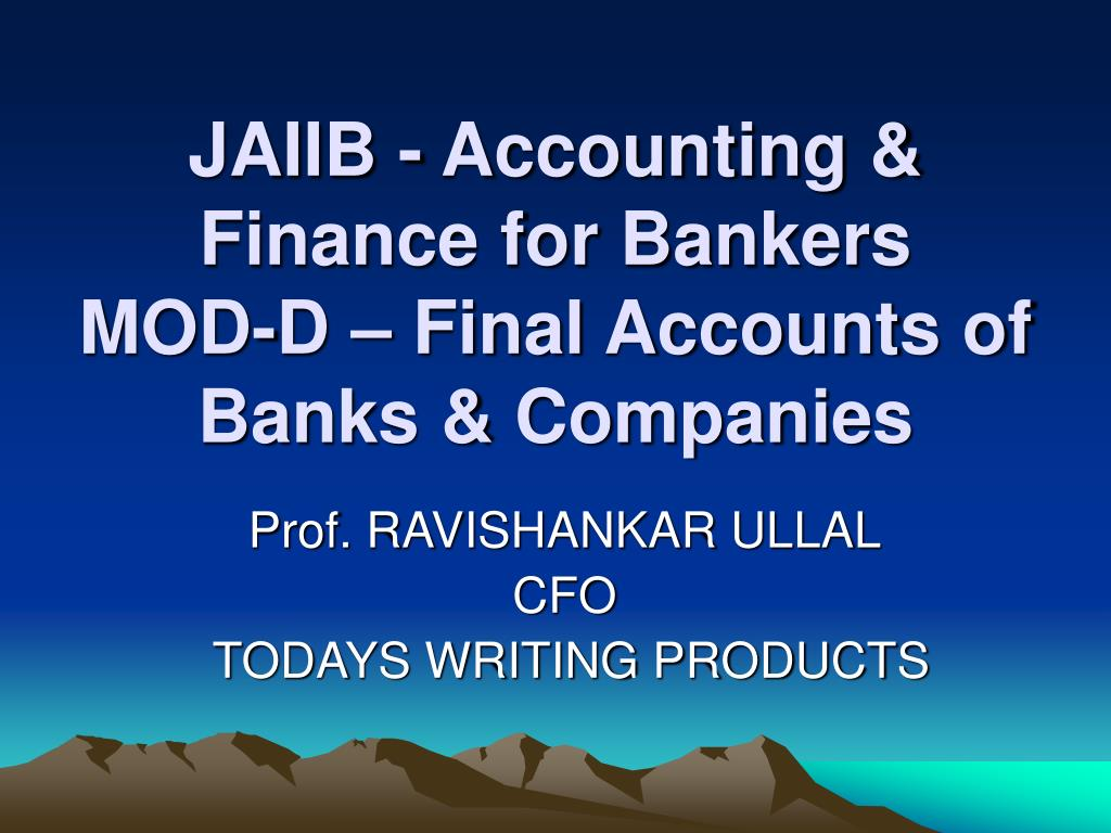 jaiib accounting finance for bankers mod d final accounts of banks companies l.