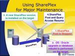 using shareplex for major maintenance