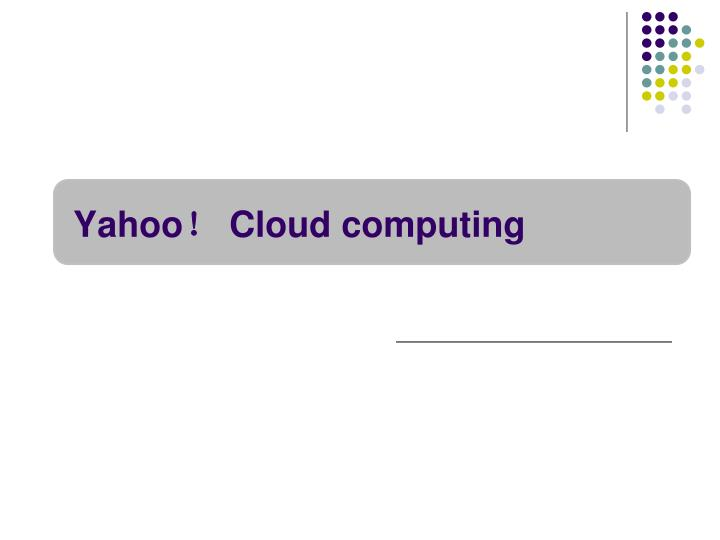 Yahoo cloud computing