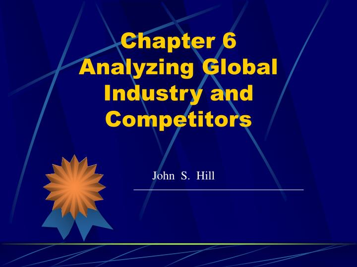 Chapter 6 analyzing global industry and competitors