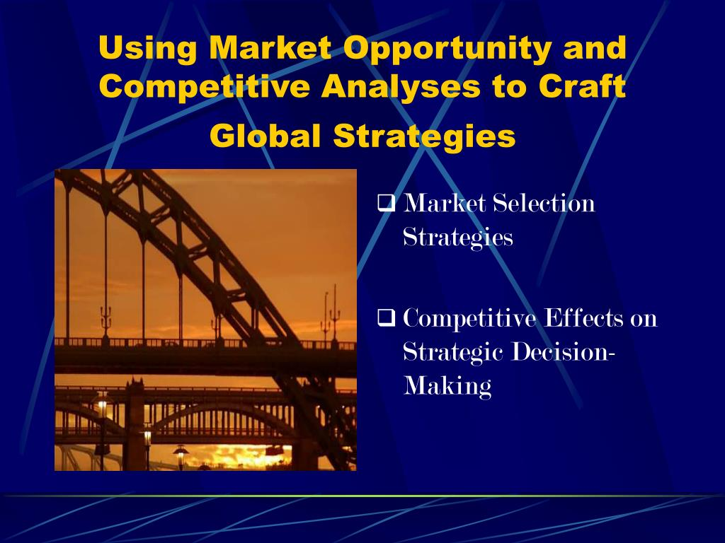 Using Market Opportunity and Competitive Analyses to Craft Global Strategies