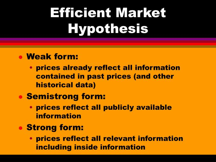 efficient market hyphothesis If the market is efficient in weak-form, investors can not obtain abnormal returns by analyzing relevant historical information about the securities.