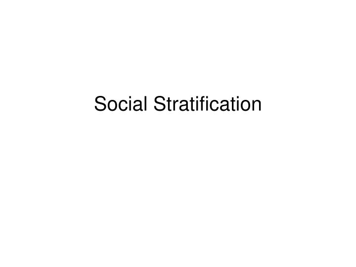 social stratification it is inevitable The hierarchical arrangement of large social groups based on their control over basic resources what is social stratification inequality is inevitable and.