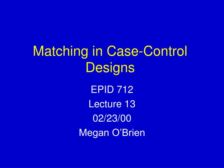 Matching in case control designs