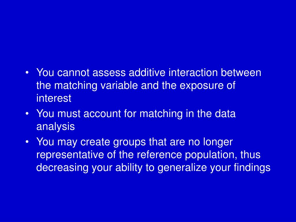 You cannot assess additive interaction between the matching variable and the exposure of interest
