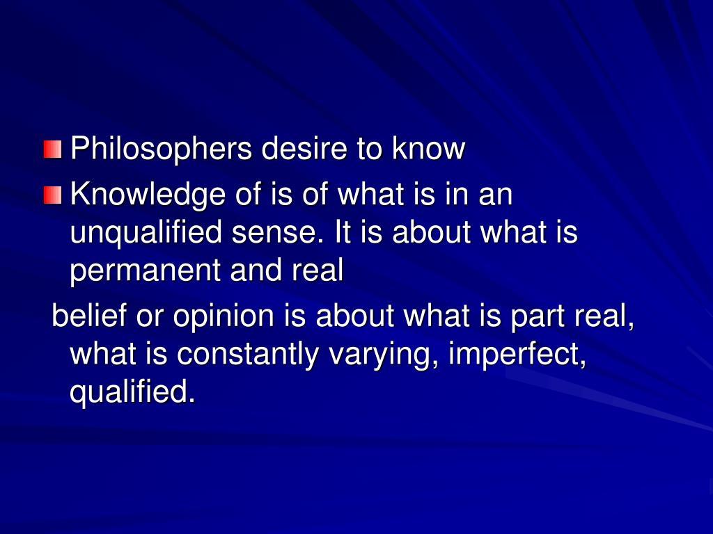 Philosophers desire to know