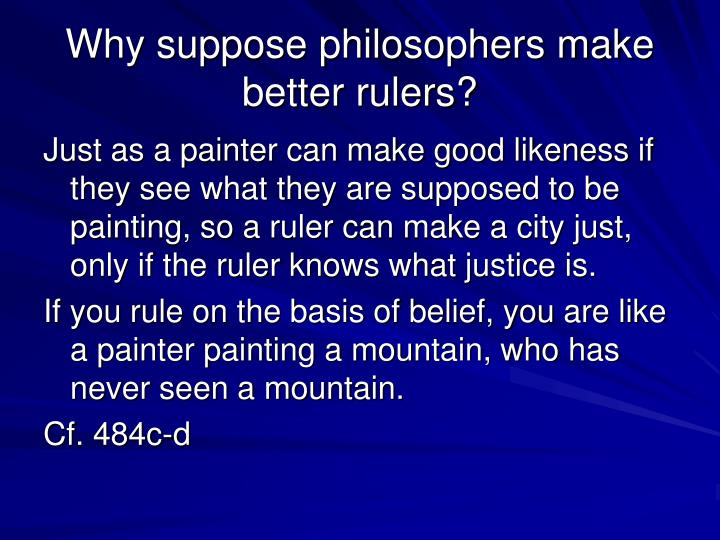 Why suppose philosophers make better rulers