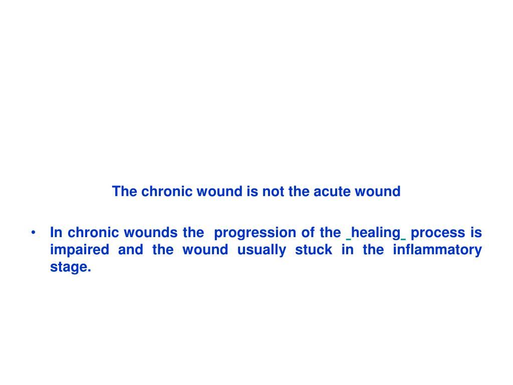 The chronic wound is not the acute wound