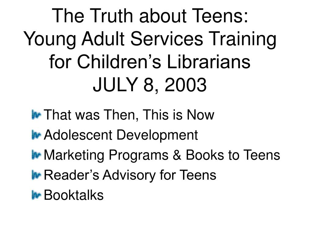 the truth about teens young adult services training for children s librarians july 8 2003 l.