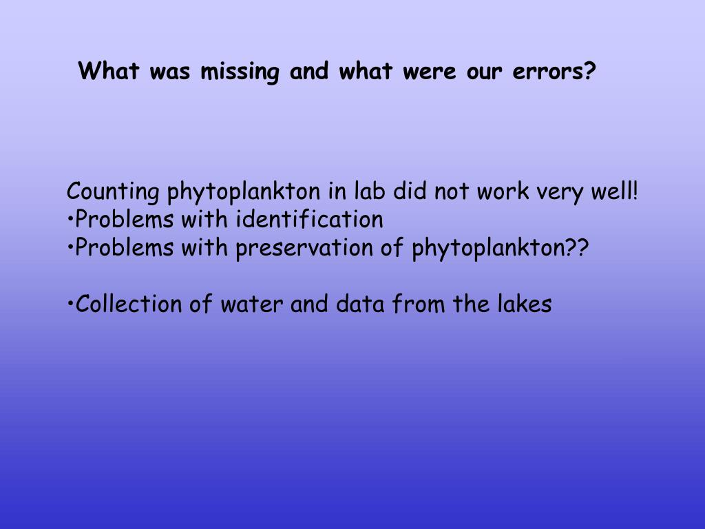 What was missing and what were our errors?