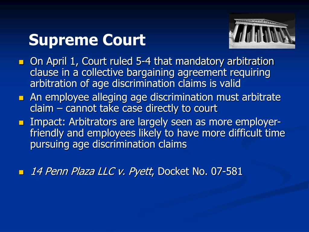 On April 1, Court ruled 5-4 that mandatory arbitration clause in a collective bargaining agreement requiring arbitration of age discrimination claims is valid