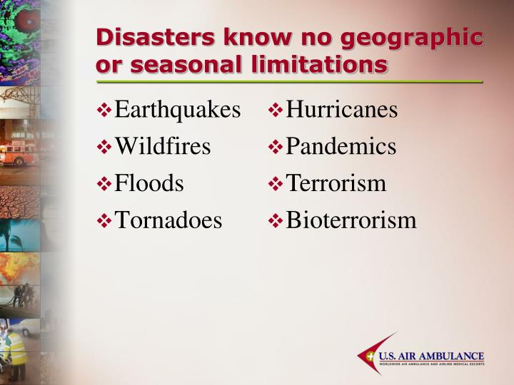 Disasters know no geographic or seasonal limitations