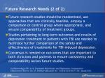 future research needs 2 of 2