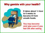 why gamble with your health