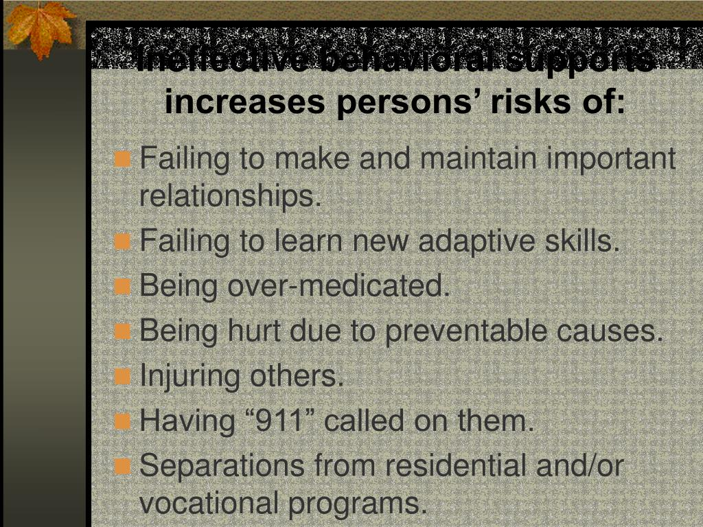 Ineffective behavioral supports increases persons' risks of: