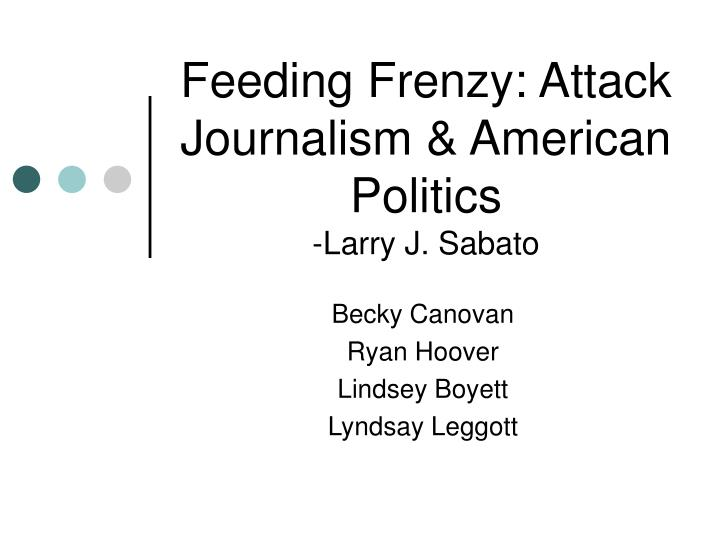 feeding frenzy attack journalism american politics larry j sabato n.
